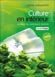 Culture en intérieur ; la bible du jardinage indoor - Couverture - Format classique