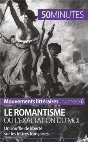 Le romantisme ou l'exaltation du moi ; un souffle de liberté sur les lettres françaises - Couverture - Format classique