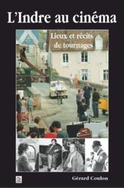 L'indre au cinéma - lieux et récits de tournages - Couverture - Format classique