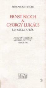 Ernst Bloch Et Gyorgy Lukacs ; Un Siecle Apres ; Reification - Couverture - Format classique
