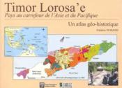 Timor Lorosa'e ; pays au carrefour de l'Asie et du Pacifique ; atlas géo-historique - Couverture - Format classique