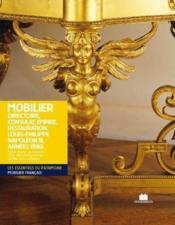 Mobilier ; directoire, consulat, empire, restauration, louis-philippe, napoléon III, années 1880 - Couverture - Format classique