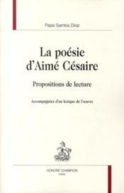 La poésie d'Aimé Césaire ; propositions de lecture - Couverture - Format classique