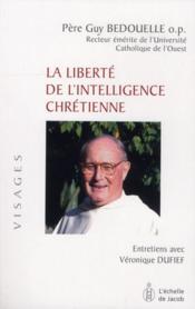 La liberté de l'intelligence chrétienne - Couverture - Format classique