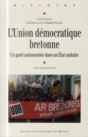 L'union démocratique bretonne ; un parti autonomiste dans un Etat unitaire - Couverture - Format classique