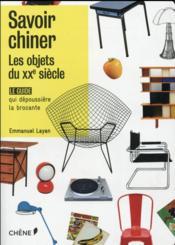 Savoir chiner ; les objets du XXe siècle - Couverture - Format classique