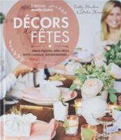 Décors de fêtes ; tables festives, idées déco, petits cadeaux, gourmandises... - Couverture - Format classique