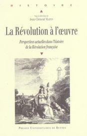 La revolution a l'oeuvre perspectives actuelles dans l'histoire de la revolution francaise - Intérieur - Format classique