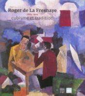 Roger de la fresnaye 1885-1925 cubisme et tradition - Couverture - Format classique