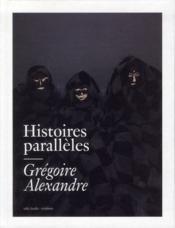 Histoires parallèles ; Grégoire Alexandre - Couverture - Format classique