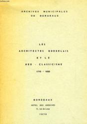Les Architectes Bordelais Et Le Neo-Classicisme, 1770-1850 - Couverture - Format classique