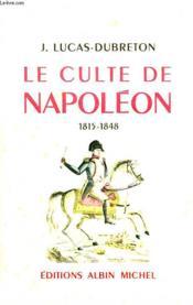Le Culte De Napoleon, 1815-1848 - Couverture - Format classique