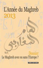 L'année du Maghreb 2013 ; le Maghreb avec ou sans l'Europe ? - Couverture - Format classique