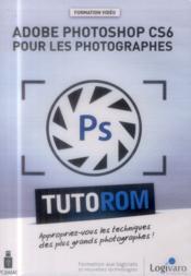 Tutorom Adobe Photoshop Cs6 Pour Les Photographes Appropriez Vous Les Techniques Des Plus Grands Ph - Couverture - Format classique