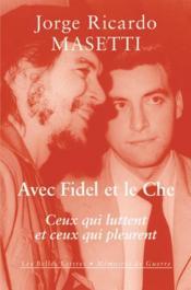 Avec Fidel et le Che ; ceux qui pleurent et ceux qui luttent - Couverture - Format classique