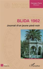 Blida 1962 ; journal d'un jeune pied-noir - Couverture - Format classique