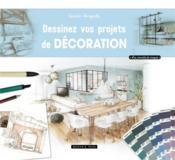 Dessinez vos projets de décoration - Couverture - Format classique