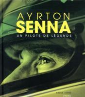 Ayrton Senna ; un pilote de légende - Couverture - Format classique