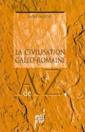 La Civilisation Gallo Romaine De A A Z - Couverture - Format classique