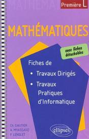 Mathématiques ; première L ; fiches de travayx dirigés ; travaux pratiques d'informartique - Intérieur - Format classique