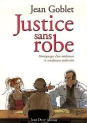 Justice sans robe ; témoignage d'un médiateur et conciliateur judiciaire - Couverture - Format classique