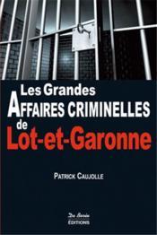 Les grandes affaires criminelles de Lot-et-Garonne - Couverture - Format classique