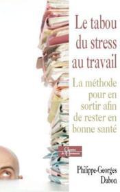 Le tabou du stress au travail ; la méthode pour en sortir afin de rester en bonne santé - Couverture - Format classique
