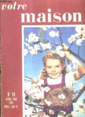 VOTRE MAISON N°19 AVRIL MAI 1951 - folies et vide bouteilles - les papiers peints - les cristalleries de saint louis - la chambre d'enfant - un maitre verrier max ingrand - la réfrigération domestique - la maison de l'artiste etc. - Couverture - Format classique