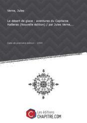 Le désert de glace : aventures du Capitaine Hatteras (Nouvelle édition) / par Jules Verne,... [édition 1899] - Couverture - Format classique