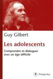 Les adolescents ; comprendre et dialoguer avec un âge difficile - Couverture - Format classique