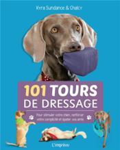 101 tours de dressage ; pour stimuler votre chien, renforcer votre complicité et épater vos amis - Couverture - Format classique