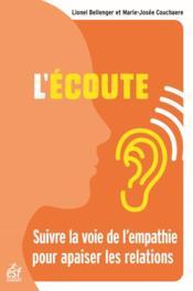 L'écoute ; suivre la voie de l'empathie pour apaiser les relations - Couverture - Format classique