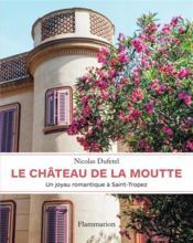 Le château de la Moutte : un joyau romantique à Saint-Tropez - Couverture - Format classique