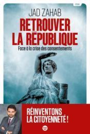 Retrouver la République : face à la crise des consentements - Couverture - Format classique