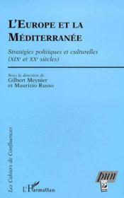 L'Europe et la méditerranée ; stratégies politiques et culturelles (XIXe et XXe siècles) - Couverture - Format classique