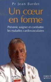 Un coeur en forme ; prevenir, soigner et combattre les maladies cardiovasculaires - Intérieur - Format classique