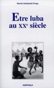 Etre Luba Au Xxe Siecle. Ethnicite Et Identite Chretienne Au Congo Democratique (Zaire) - Couverture - Format classique