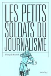 Les petits soldats du journalisme - Couverture - Format classique