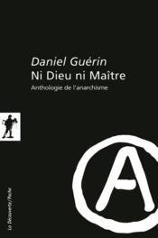 Ni Dieu ni maître ; anthologie de l'anarchisme - Couverture - Format classique
