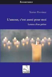 L'amour, c'est aussi pour moi ; lettres d'un prêtre - Couverture - Format classique
