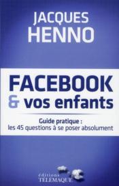 Facebook et vos enfants ; guide pratique : les 45 questions à se poser absolument - Couverture - Format classique