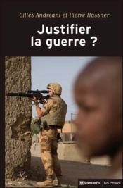 Justifier la guerre ? ; de l'humanitaire au contre-terrorisme - Couverture - Format classique