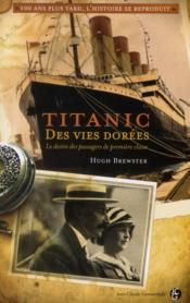 Des vies dorées ; le destin tragique des passagers de la première classe du Titanic - Couverture - Format classique