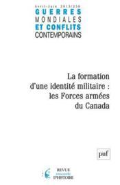 Guerres Mondiales Conflits Contemporains N.250 ; La Formation D'Une Identité Militaire: Les Forces Armées Au Canada - Couverture - Format classique
