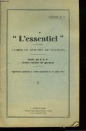 L'Essentiel Cahier De Resumes De Sciences. Cours Du C.E.P. Ecoles Rurales De Garcons. Programme Conforme A L'Arrete Ministeriel Du 24 Juillet 1947. - Couverture - Format classique