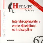 Hermes N.67 ; Interdisciplinarité : Entre Discipline Et Indiscipline - Couverture - Format classique