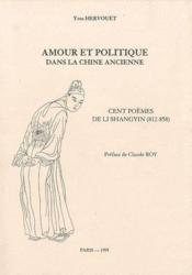 Amour Et Politique Dans La Chine Ancienne Cent Poemes De Li Shangyin (812-858) - Couverture - Format classique