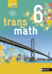 TRANSMATH ; 6ème ; livre de l'élève ; grand format (édition 2016) - Couverture - Format classique