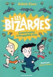 Les bizarres t.1 ; catastrophe à Huggabie City - Couverture - Format classique