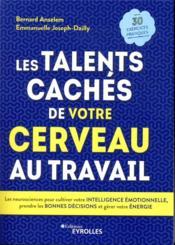 Les talents cachés de votre cerveau au travail ; les neurosciences pour cultiver votre intelligence - Couverture - Format classique
